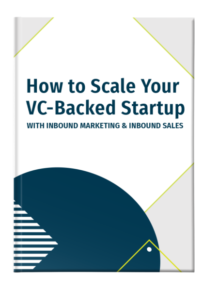 How to Scale Your VC-Backed Startup With Inbound Marketing & Inbound Sales